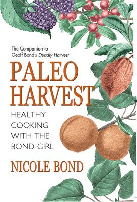 Paleo Harvest: Healthy Eating with the Bond Girl (Paperback)