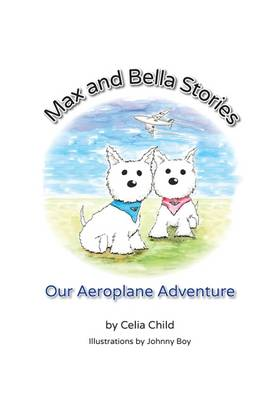 Max and Bella Stories: Our Aeroplane Adventure (Paperback)