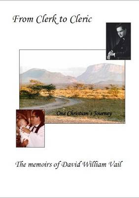 From Clerk to Cleric: The Memoirs of David William Vail (Paperback)