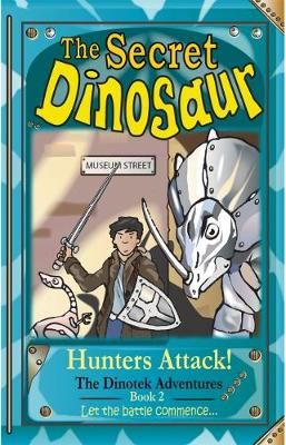 The Secret Dinosaur: Book 2: Hunters Attack - The Dinotek Adventures 2 (Paperback)