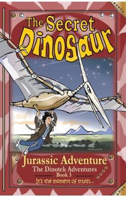 The Secret Dinosaur: Book 3: Jurassic Adventure - The Dinotek Adventures: The Secret Dinosaur (Paperback)