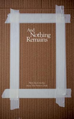 And Nothing Remains - The Fiction Desk 12 (Paperback)