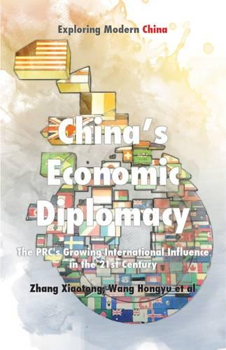 Chinese Economic Diplomacy: The PRC's Growing International Influence in the 21st Century - Exploring Modern China Series (Paperback)
