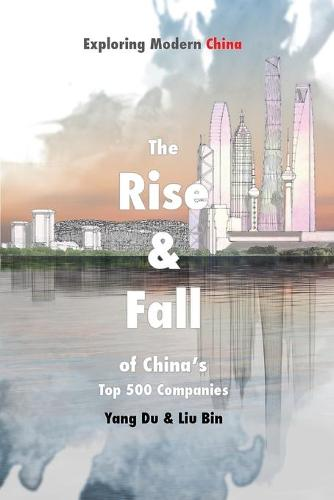 The Rise and Fall of China's Top 500 Companies - Exploring Modern China Series (Paperback)