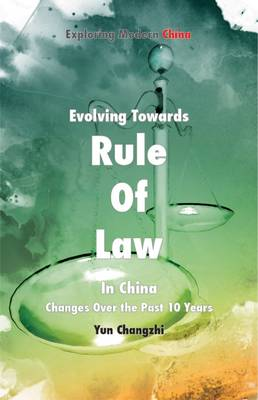 Evolving Towards Rule of Law in China: Changes Over the Past 10 Years - Exploring Modern China Series (Paperback)