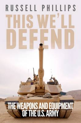 This We'll Defend: The Weapons and Equipment of the U.S. Army (Paperback)