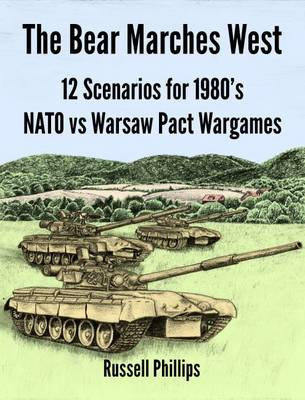 The Bear Marches West: 12 Scenarios for 1980';s NATO vs Warsaw Pact Wargames (Paperback)