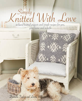 Simply Knitted With Love: 12 Hand Knitted Projects and Simple Recipes for You, Your Home and as Gifts (Paperback)