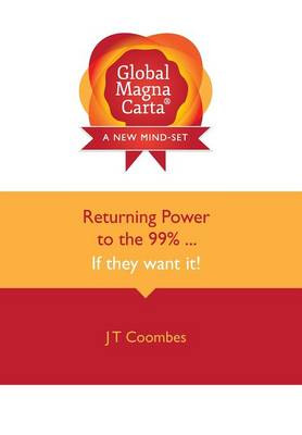 Global Magna Carta: Returning Power to the 99% ... If They Want it! (Hardback)