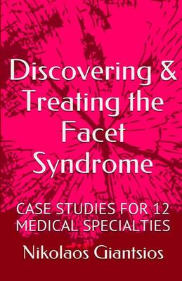 Discovering & Treating the Facet Syndrome: Case Studies for 12 Medical Specialties (Paperback)