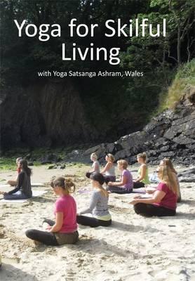 Yoga for Skilful Living: With Yoga Satsanga Ashram, Wales (Paperback)