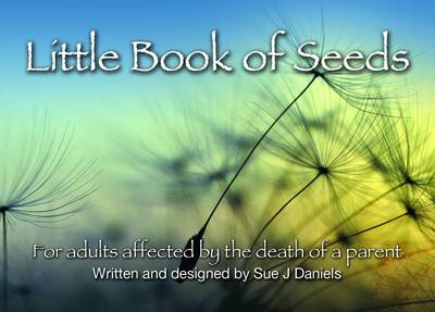 Little Book of Seeds: For Adults Affected by the Death of a Parent - Little Book Series 6 (Paperback)