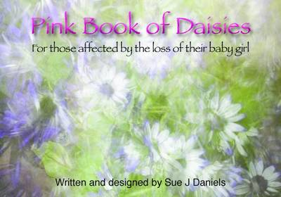 Pink Book of Daisies: For Those Affected by the Loss of Their Baby Girl (Paperback)