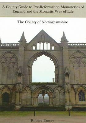 A County Guide to Pre-Reformation Monasteries of England and the Monastic Way of Life: The County of Nottinghamshire (Paperback)