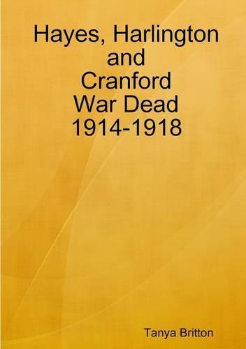 Hayes, Harlington and Cranford War Dead 1914-1918 (Paperback)