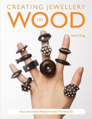 Creating Jewellery in Wood: Skill-Building Projects and Techniques (Paperback)