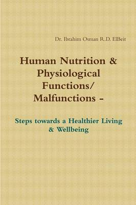 Human Nnutrition & Physiological Functions/ Malfunctions - Steps Towards a Healthier Living & Wellbeing (Paperback)