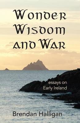 Wonder Wisdom and War: Essays on Early Ireland (Paperback)