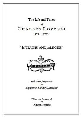 The Life and Times of Charles Rozzell, 1754-1792: Epitaph and Elegies (Paperback)
