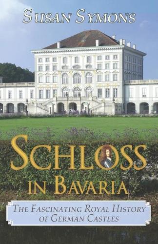 Schloss in Bavaria: The Fascinating Royal History of German Castles (Paperback)