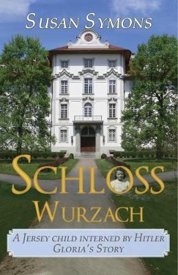 Schloss Wurzach: A Jersey Child Interned By Hitler - Gloria's Story (Paperback)