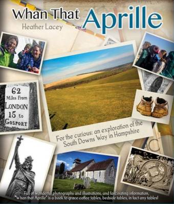 Whan That Aprille: For the Curious: An Exploration of the South Downs Way in Hampshire (Hardback)