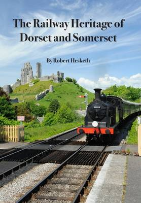 The Railway Heritage of Dorset and Somerset (Paperback)