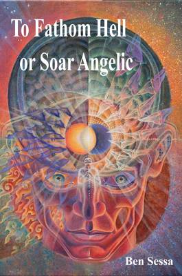 To Fathom Hell or Soar Angelic (Paperback)