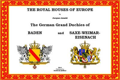 The Royal Houses of Europe: The German Grand Duchies of Baden and Saxe-Weimar-Eisenach - The Royal Houses of Europe (Spiral bound)