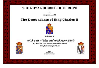 The Royal Houses of Europe: With Lucy Walter and with Mary Davis - The Buccleuch Lines and the Derwentwater Lines Volume 1 - The Royal Houses of Europe: The Descendants of King Charles II (Spiral bound)