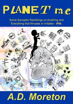 Planet Me: Some Sarcastic Rambling's on Anything and Everything That Amuses or Irritates - Me (Paperback)