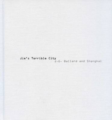 Jim's Terrible City - J.G. Ballard and Shanghai. Photos by James H. Bollen (Hardback)