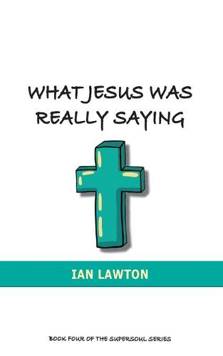 What Jesus Was Really Saying: How We Turned His Teachings Upside Down (Paperback)