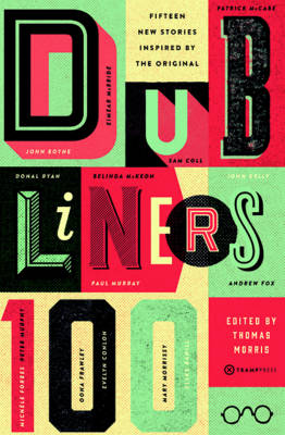 Dubliners 100: Fifteen New Stories Inspired by the Original (Paperback)