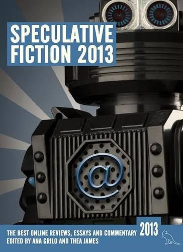 Speculative Fiction 2013: The Year's Best Online Reviews, Essays and Commentary - Speculative Fiction 2 (Paperback)
