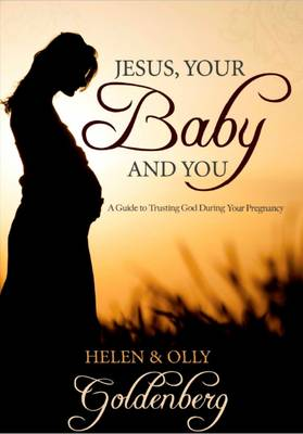 Jesus, Your Baby and You: A Guide to Trusting God During Your Pregnancy (Paperback)