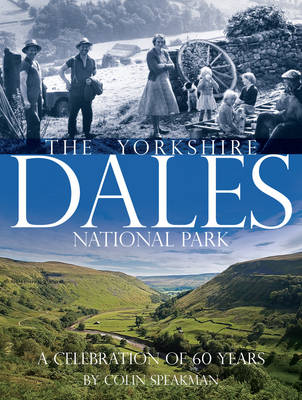 The Yorkshire Dales: A 60th Anniversary Celebration of the National Park (Hardback)