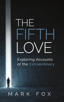 The Fifth Love: Exploring Accounts of the Extraordinary (Paperback)