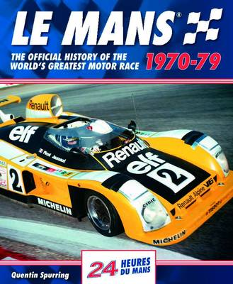 Le Mans: The Official History of the World's Greatest Motor Race, 1970-79 - Le Mans Official History 3 (Hardback)