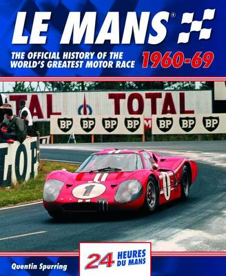 Le Mans: The Official History of the World's Greatest Motor Race, 1960-69 - Le Mans Official History 2 (Hardback)
