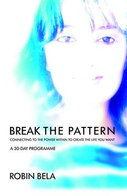 Break the Pattern: Connecting to the Power within to Create the Life You Want (Paperback)