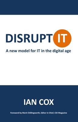 Disrupt IT: A New Model for IT in the Digital Age (Paperback)