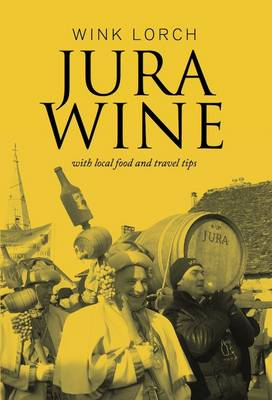 Jura Wine: With Local Food and Travel Tips (Paperback)
