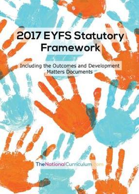 The EYFS Statutory Framework, Outcomes & Development Matters 2017 (Paperback)