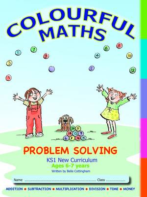 Colourful Maths Problem Solving - KS1 New Curriculum, Age 6-7 years ...