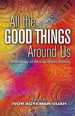 All The Good Things Around Us: An Anthology of African Short Stories (Paperback)