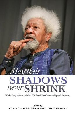 May Their Shadows Never Shrink: Wole Soyinka and the Oxford Professorship of Poetry (Paperback)