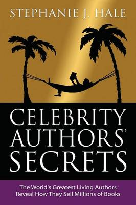 Celebrity Authors Secrets: The World's Greatest Living Authors Reveal How They Sell Millions of Books (Paperback)