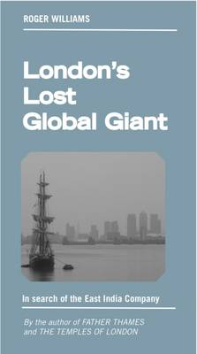 London's Lost Global Giant: In Search of the East India Company - The London Trilogy 3 (Paperback)