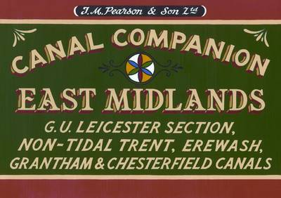 Pearson's Canal Companion : East Midlands: G.U. Leicester Section, Non-tidal Trent, Erewash, Grantham & Chesterfield Canals - Pearsons Canal Companion (Paperback)